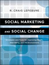 Social Marketing and Social Change: Strategies and Tools For Improving Health, Well–Being, and the Environment