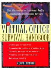 The Virtual Office Survival Handbook: What Telecommuters and Entrepreneurs Need to Succeed in Today′s Nontraditional Workplace