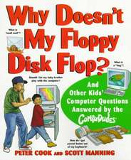Why Doesn′t My Floppy Disk Flop?: And Other Kids′ Computer Questions Answered by the CompuDudes