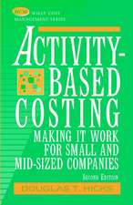Activity–Based Costing: Making It Work for Small and Mid–Sized Companies