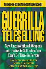 Guerrilla TeleSelling: New Unconventional Weapons and Tactics to Sell When You Can′t be There in Person