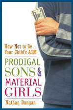 Prodigal Sons and Material Girls: How Not to Be Your Child′s ATM