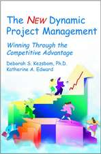 The New Dynamic Project Management: Winning Through the Competitive Advantage