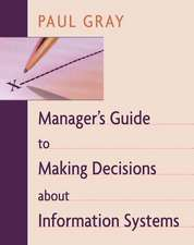 Manager′s Guide to Making Decisions about Information Systems