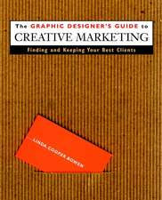 The Graphic Designer′s Guide to Creative Marketing: Finding & Keeping Your Best Clients