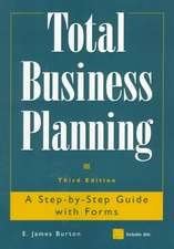 Total Business Planning: A Step–by–Step Guide with Forms
