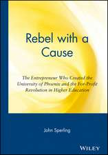 Rebel with a Cause:  The Entrepreneur Who Created the University of Phoenix and the For-Profit Revolution in Higher Education