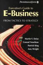 Executive′s Guide to E–Business: From Tactics to Strategy