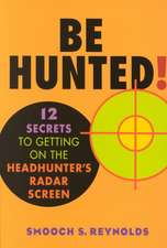 Be Hunted! 12 Secrets to Getting on the Headhunter's List