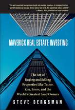 Maverick Real Estate Investing: The Art of Buying and Selling Properties Like Trump, Zell, Simon, and the World′s Greatest Land Owners
