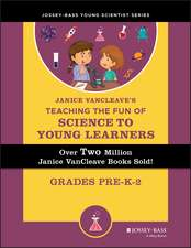 Janice VanCleave′s Teaching the Fun of Science to Young Learners: Grades Pre–K through 2