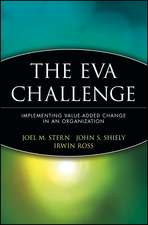 The EVA Challenge: Implementing Value–Added Change in an Organization