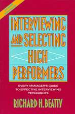 Interviewing and Selecting High Performers: Every Manager′s Guide to Effective Interviewing Techniques