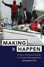 Making It Happen: A Non–Technical Guide to Project Management