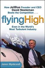 Flying High: How JetBlue Founder and CEO David Neeleman Beats the Competition... Even in the World′s Most Turbulent Industry