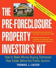 The Pre–Foreclosure Property Investor′s Kit: How to Make Money Buying Distressed Real Estate –– Before the Public Auction