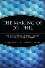 The Making of Dr. Phil: The Straight–Talking True Story of Everyone′s Favorite Therapist