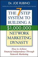 The 7–Step System to Building a $1,000,000 Network Marketing Dynasty: How to Achieve Financial Independence through Network Marketing