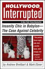 Hollywood, Interrupted: Insanity Chic in Babylon –– The Case Against Celebrity