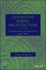 Cognitive Radio Architecture: The Engineering Foundations of Radio XML