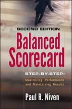 Balanced Scorecard Step–by–Step: Maximizing Performance and Maintaining Results