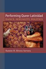 Performing Queer Latinidad: Dance, Sexuality, Politics