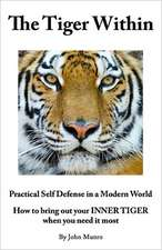 The Tiger Within:  How to Bring Out Your Inner Tiger When You Need It Most