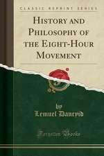 History and Philosophy of the Eight-Hour Movement (Classic Reprint)