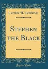 Stephen the Black (Classic Reprint)
