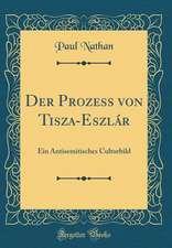 Der Prozess Von Tisza-Eszlar: Ein Antisemitisches Culturbild (Classic Reprint)