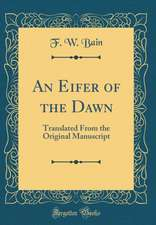 An Eifer of the Dawn: Translated from the Original Manuscript (Classic Reprint)
