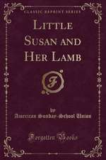 Little Susan and Her Lamb (Classic Reprint)