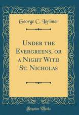 Under the Evergreens, or a Night with St. Nicholas (Classic Reprint)