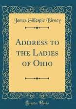 Address to the Ladies of Ohio (Classic Reprint)