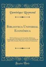 Biblioteca Universal Economica: del Catolicismo En Las Sociedades Modernas, Considerado En Sus Relaciones Con Las Necesidades del Siglo XIX; Estudios