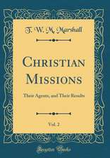Christian Missions, Vol. 2: Their Agents, and Their Results (Classic Reprint)