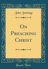 On Preaching Christ (Classic Reprint)