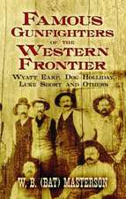 Famous Gunfighters of the Western Frontier:  Wyatt Earp, Doc Holliday, Luke Short and Others