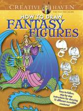 Creative Haven How to Draw Fantasy Figures:  Easy-To-Follow, Step-By-Step Instructions for Drawing 15 Different Incredible Creatures