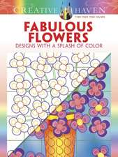 Creative Haven Fabulous Flowers:  Designs with a Splash of Color