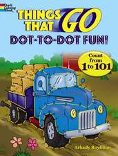 Things That Go Dot-To-Dot Fun!: Count from 1 to 101