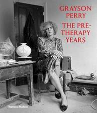 Grayson Perry: The Pre-Therapy Years