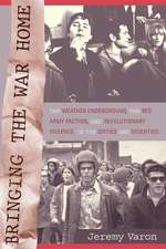 Bringing the War HOme – The Weather Underground, the Red Army Faction, and Revolutionary Violence in the Sixties and Seventies