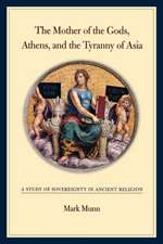 Mother of the Gods, Athens and the Tyranny of Asia  – A Study of Sovereignty in Ancient Religion