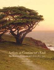 Artists at Continent′s End – The Monterey Peninsula Art Colony, 1875–1907