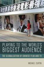 Playing to the World′s Biggest Audience – The Globalization of Chinese Film and TV