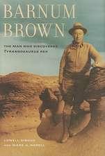 Barnum Brown – The Man Who Discovered Tyrannosaurus Rex