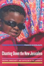 Chanting Down the New Jerusalem – Calypso, Christianity, and Capitalism in the Caribbean