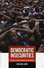 Democratic Insecurities – Violence, Trauma and Intervention in Haiti