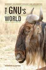 The Gnu`s World – Serengeti Wildebeest Ecology and Life History